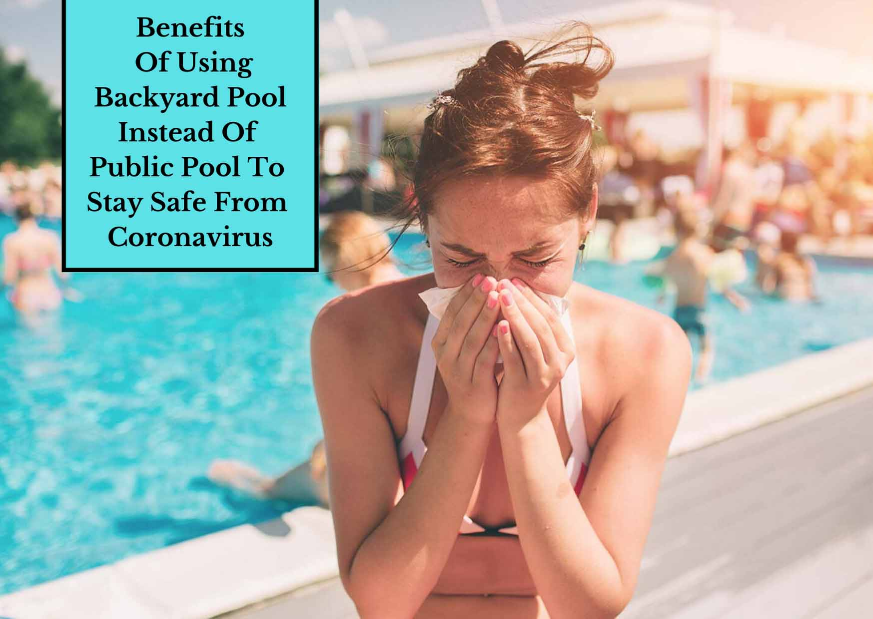 Advantages of using backyard pool instead Of Public Pools To Stay Safe From Corona Virus