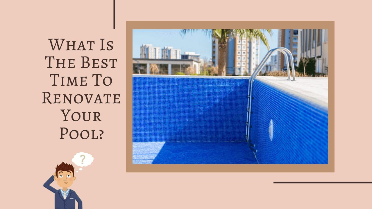 What is the Best Time to Renovate your Pool?